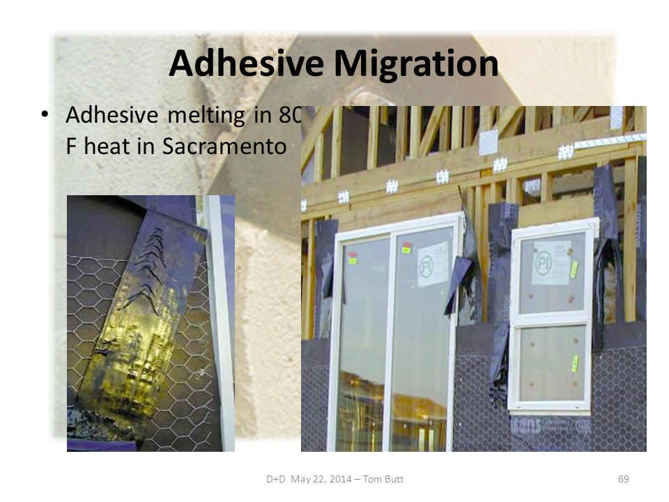 Adhesive Migration Adhesive melting in 80o F heat in Sacramento