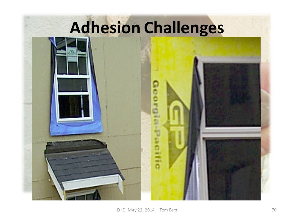 Adhesion Challenges D+D May 22, 2014 – Tom Butt