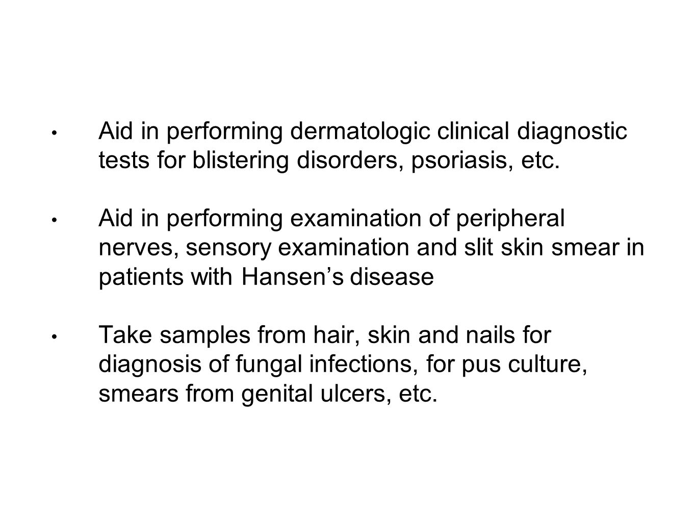 Aid in performing dermatologic clinical diagnostic tests for blistering disorders, psoriasis, etc.