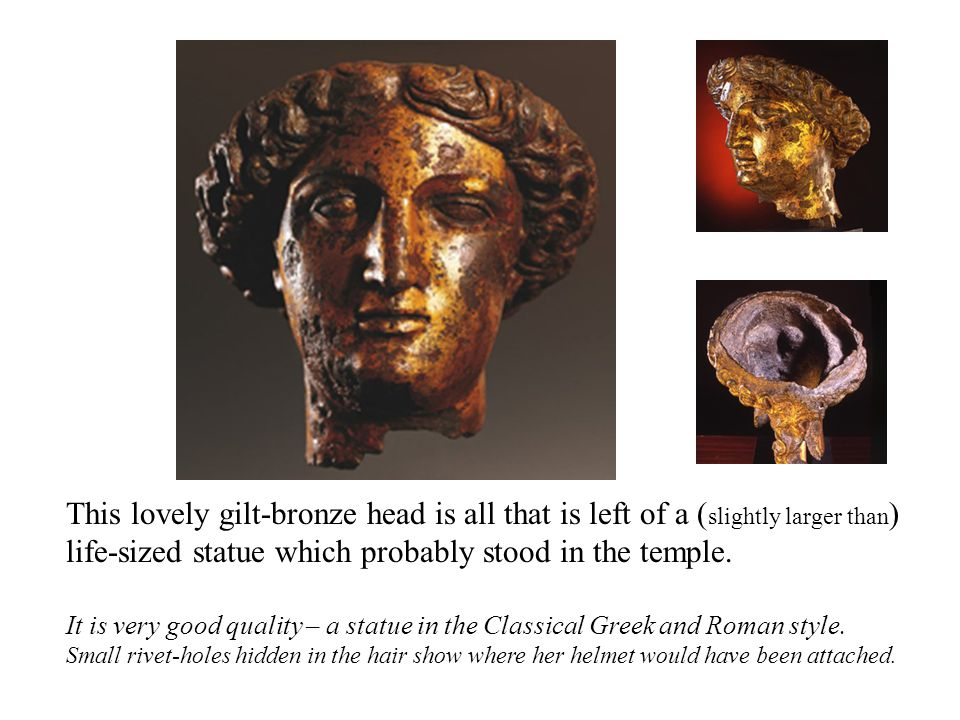 This lovely gilt-bronze head is all that is left of a (slightly larger than) life-sized statue which probably stood in the temple.