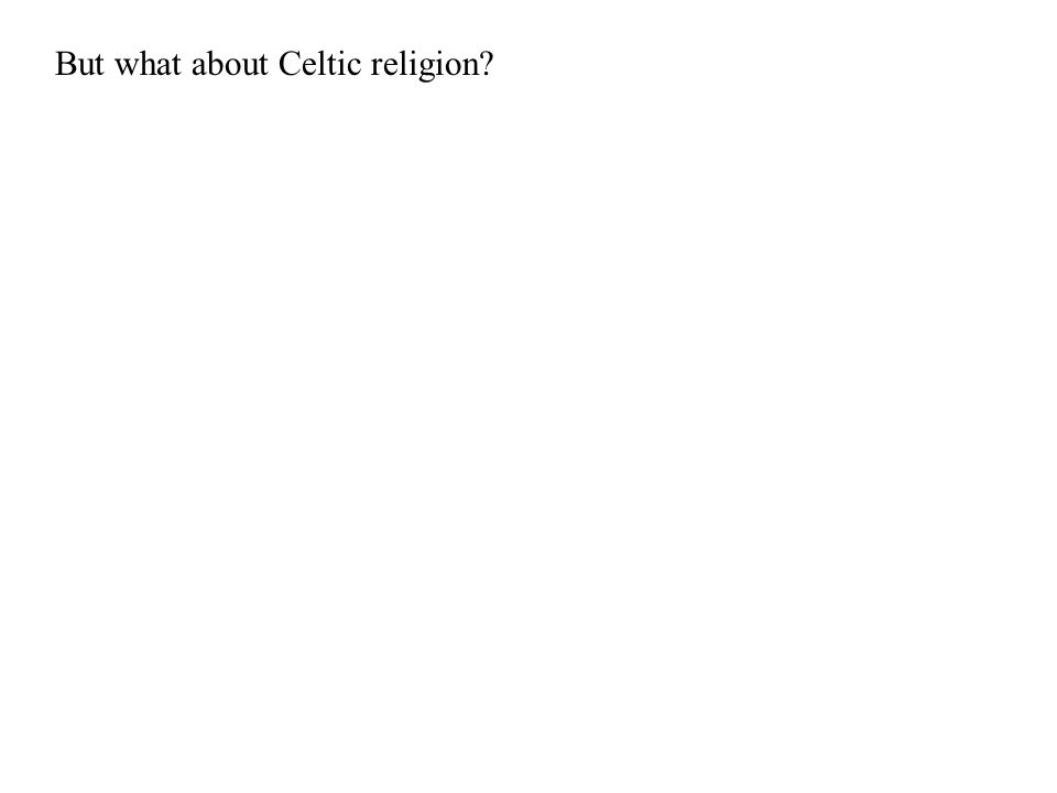 But what about Celtic religion