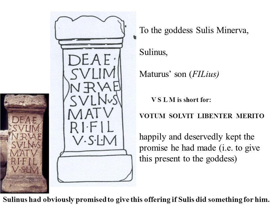 To the goddess Sulis Minerva, Sulinus, Maturus' son (FILius)