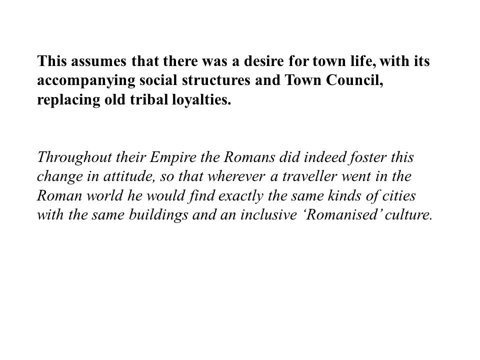 This assumes that there was a desire for town life, with its accompanying social structures and Town Council, replacing old tribal loyalties.