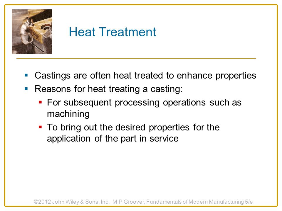 Heat Treatment Castings are often heat treated to enhance properties