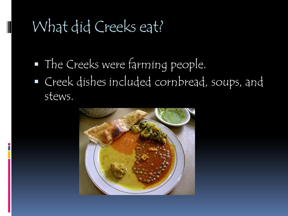 What did Creeks eat The Creeks were farming people.
