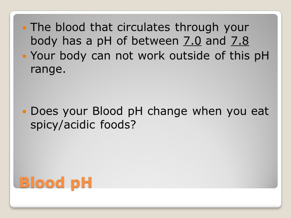 The blood that circulates through your body has a pH of between 7