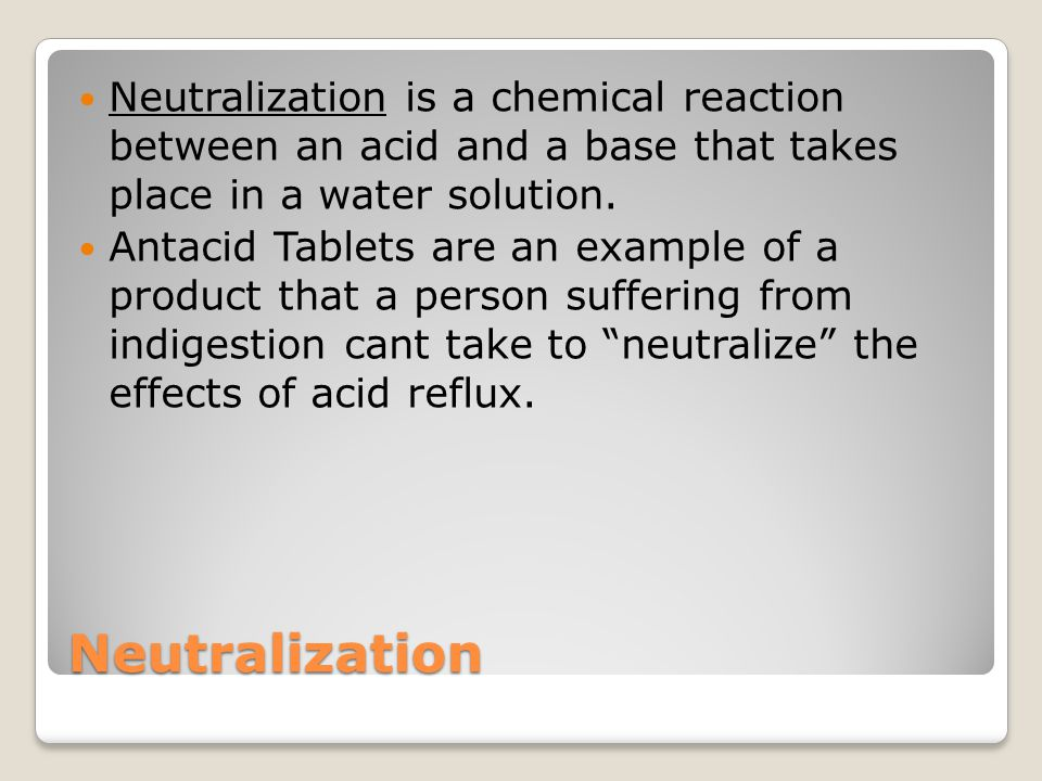 Neutralization is a chemical reaction between an acid and a base that takes place in a water solution.