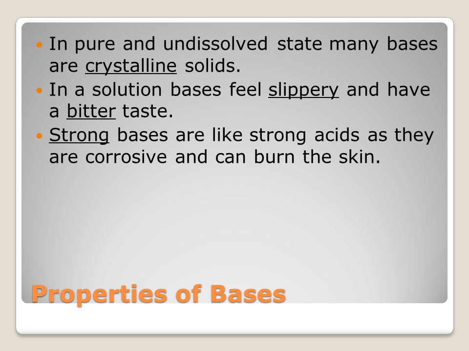 In pure and undissolved state many bases are crystalline solids.