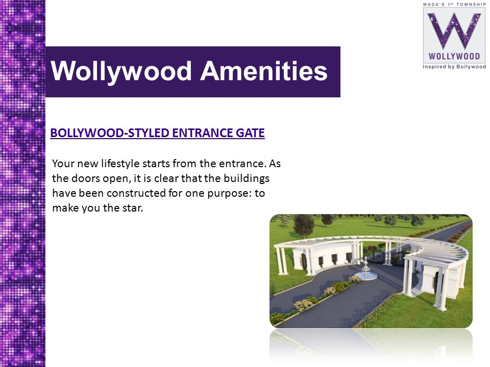 Wollywood Amenities BOLLYWOOD-STYLED ENTRANCE GATE