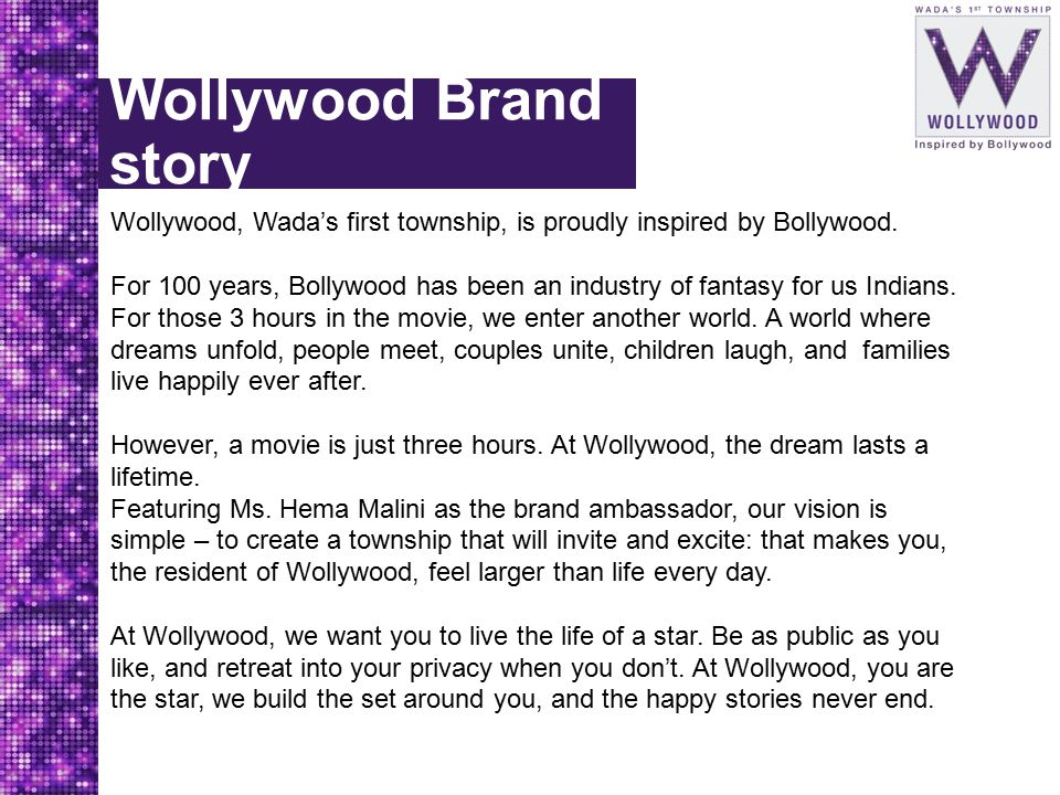 Wollywood Brand story Wollywood, Wada's first township, is proudly inspired by Bollywood.