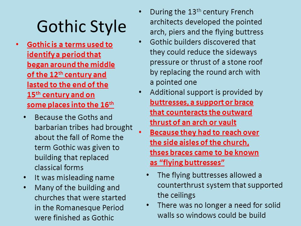Gothic Style During the 13th century French architects developed the pointed arch, piers and the flying buttress.