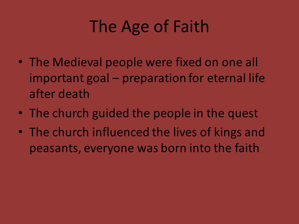 The Age of Faith The Medieval people were fixed on one all important goal – preparation for eternal life after death.