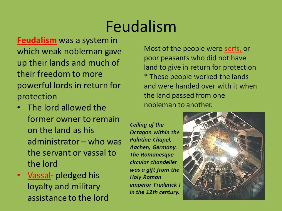 Feudalism Feudalism was a system in which weak nobleman gave up their lands and much of their freedom to more powerful lords in return for protection.
