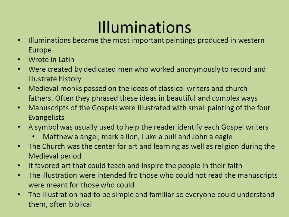 Illuminations Illuminations became the most important paintings produced in western Europe. Wrote in Latin.