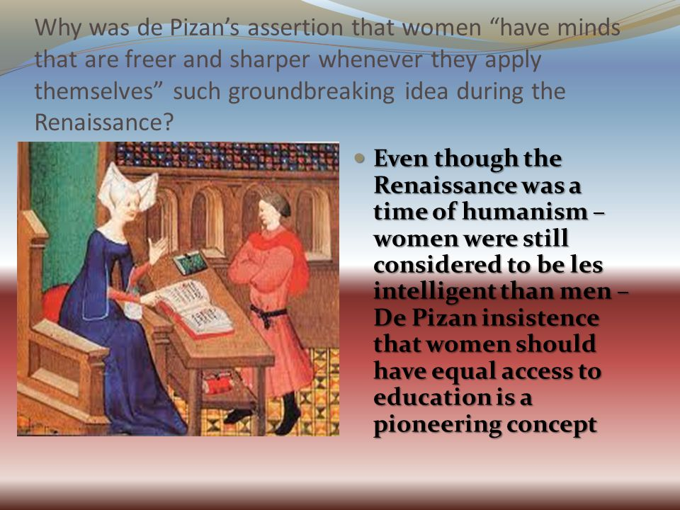 Why was de Pizan's assertion that women have minds that are freer and sharper whenever they apply themselves such groundbreaking idea during the Renaissance