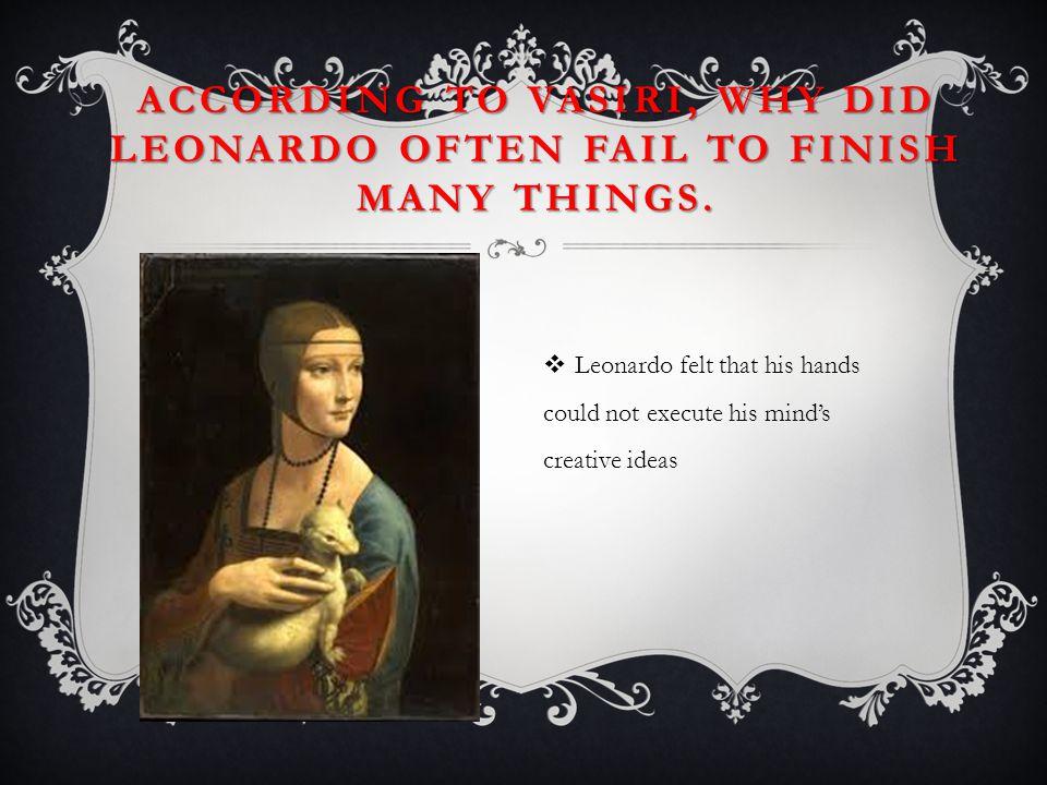 According to Vasiri, why did Leonardo often fail to finish many things.