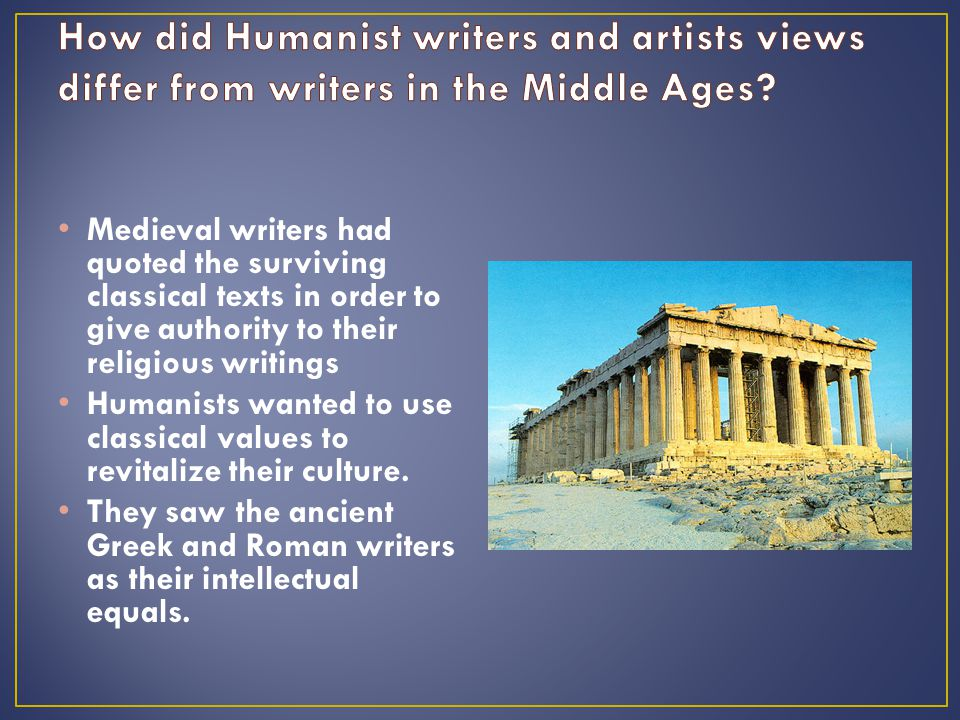 How did Humanist writers and artists views differ from writers in the Middle Ages