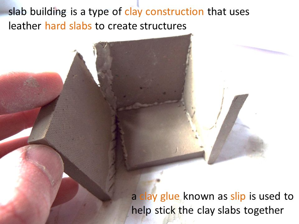 slab building is a type of clay construction that uses leather hard slabs to create structures