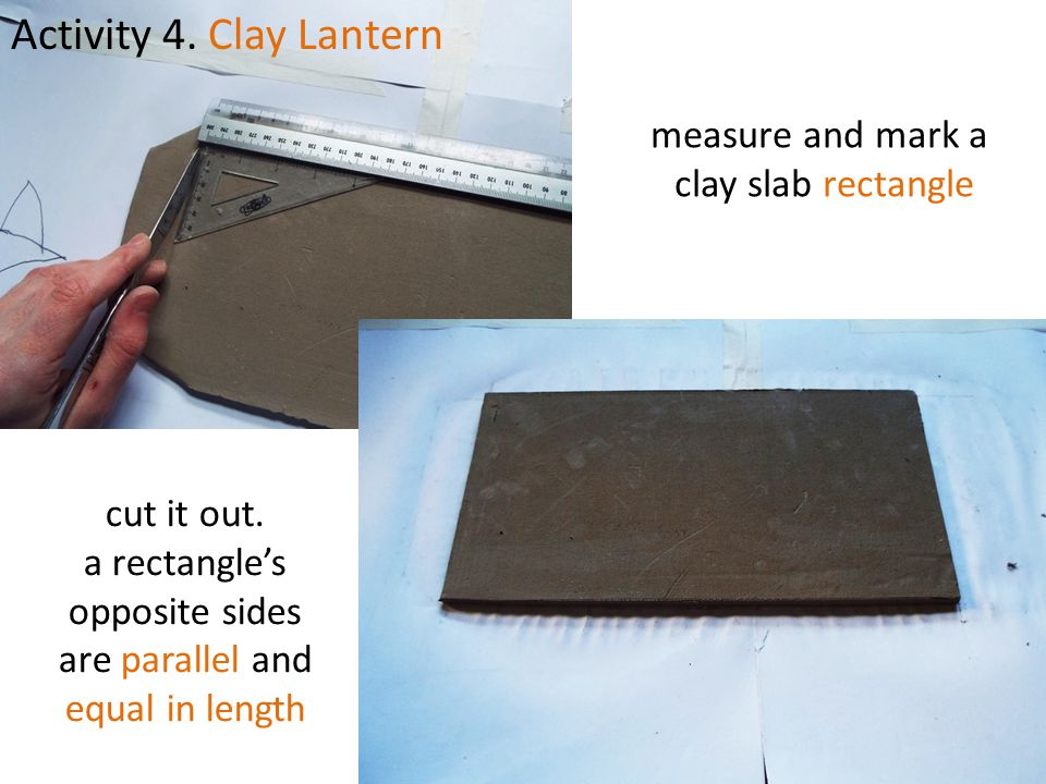 Activity 4. Clay Lantern measure and mark a clay slab rectangle