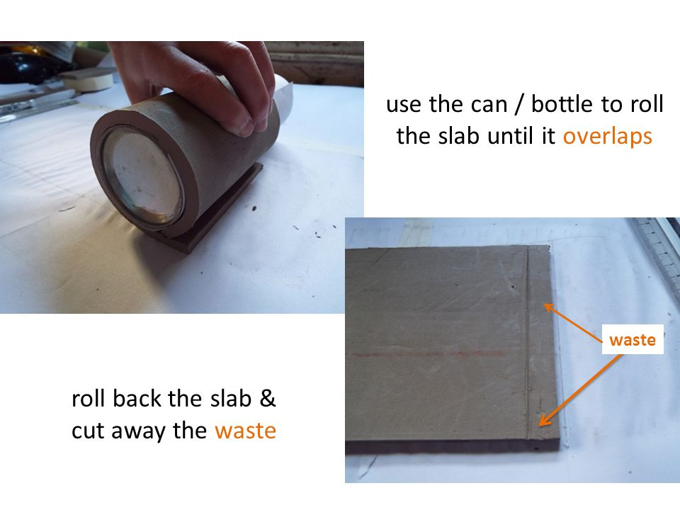 use the can / bottle to roll the slab until it overlaps