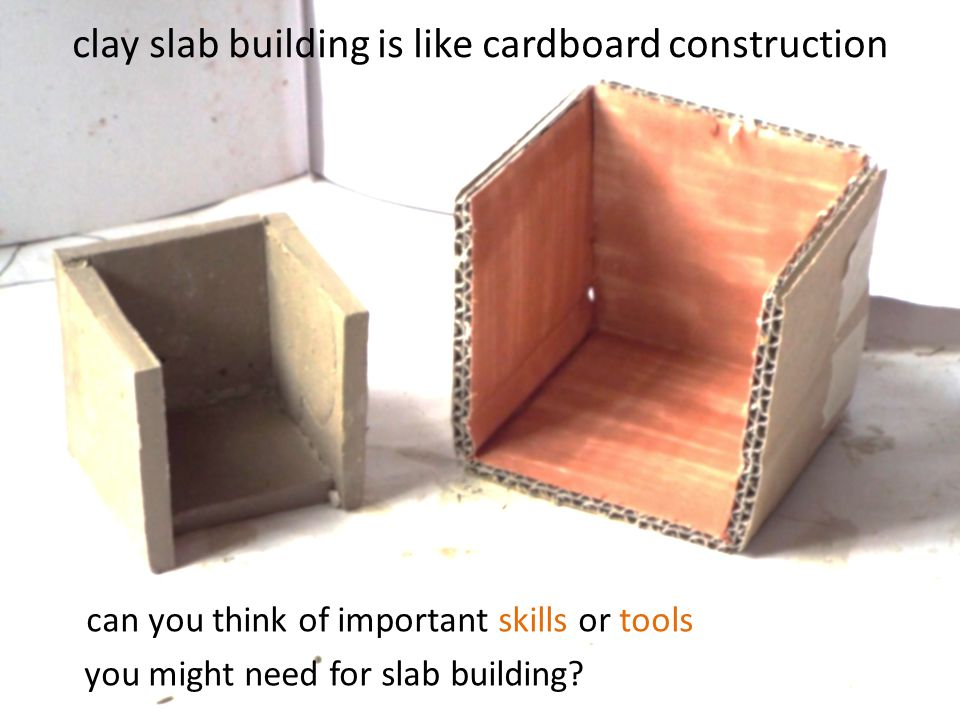 clay slab building is like cardboard construction