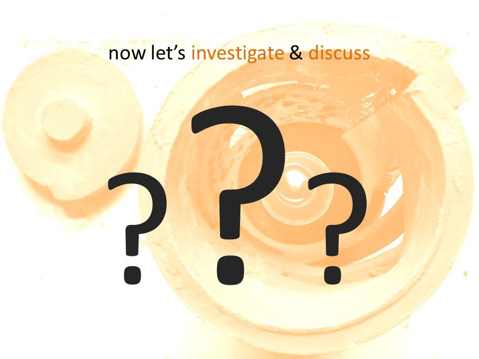 now let's investigate & discuss