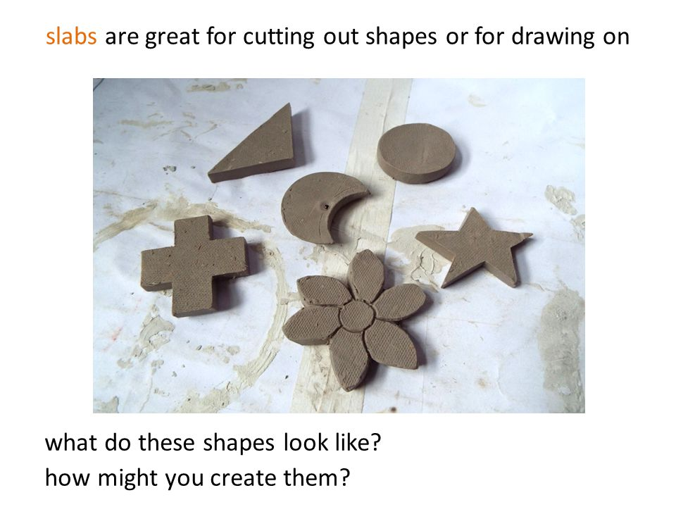 slabs are great for cutting out shapes or for drawing on