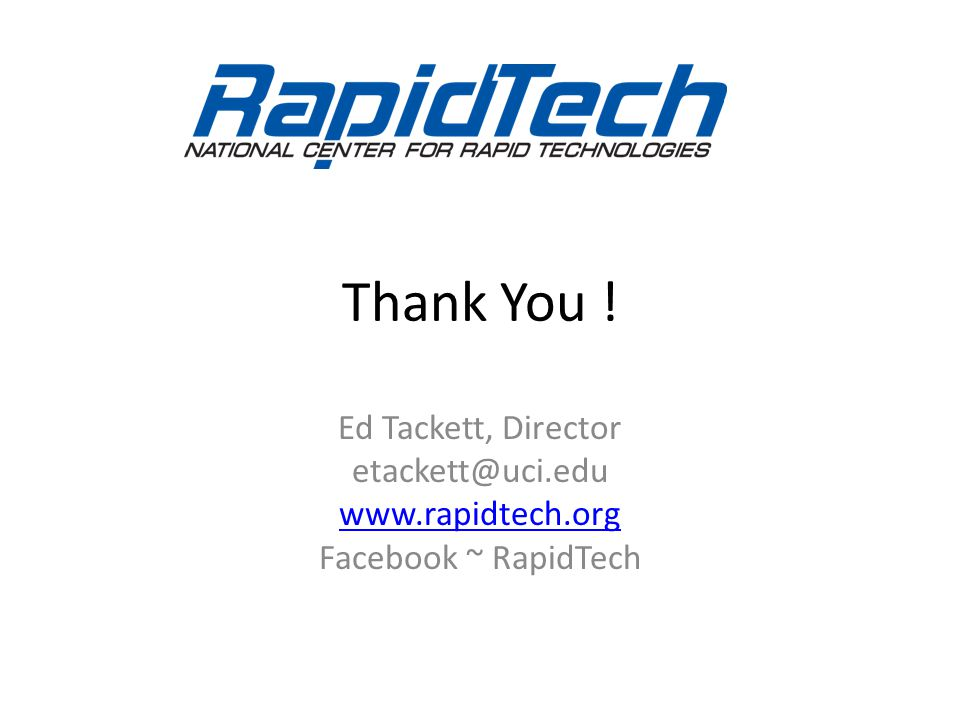 Thank You ! Ed Tackett, Director etackett@uci.edu www.rapidtech.org