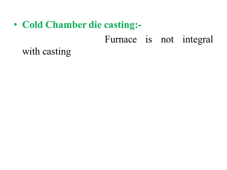Cold Chamber die casting:-