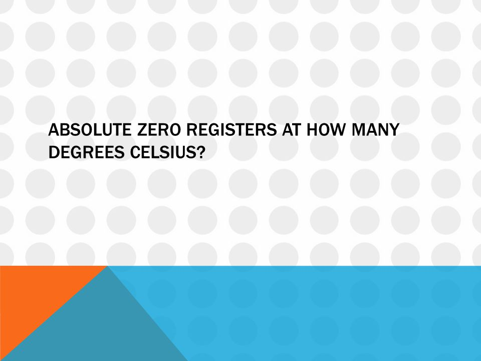 Absolute zero registers at how many degrees Celsius