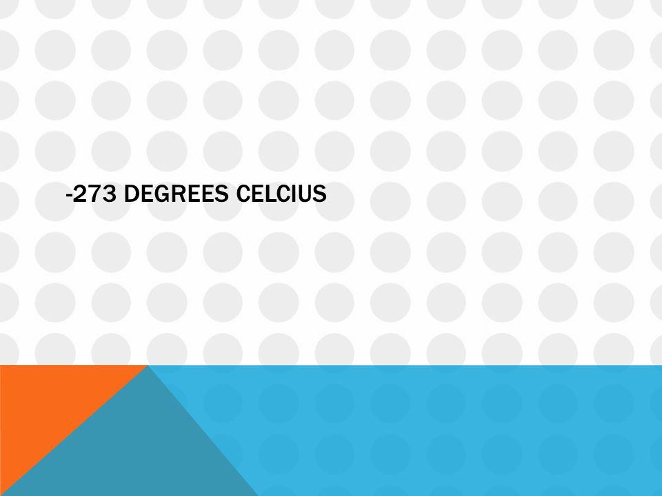 -273 degrees celcius