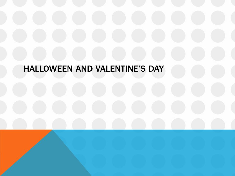 Halloween and Valentine's day