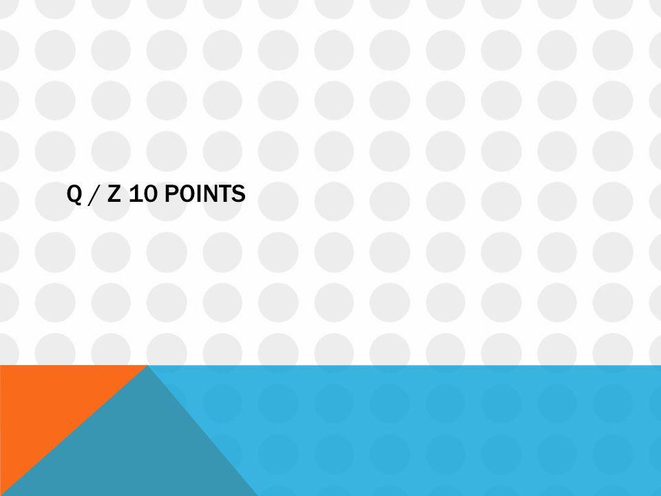 Q / Z 10 points