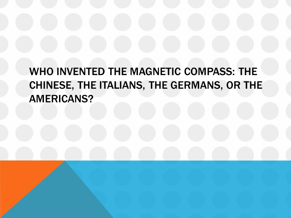Who invented the magnetic compass: the Chinese, the Italians, the Germans, or the Americans