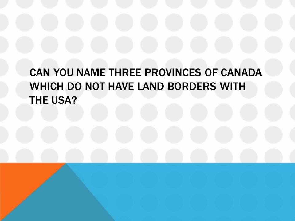 Can you name three provinces of Canada which do not have land borders with the USA