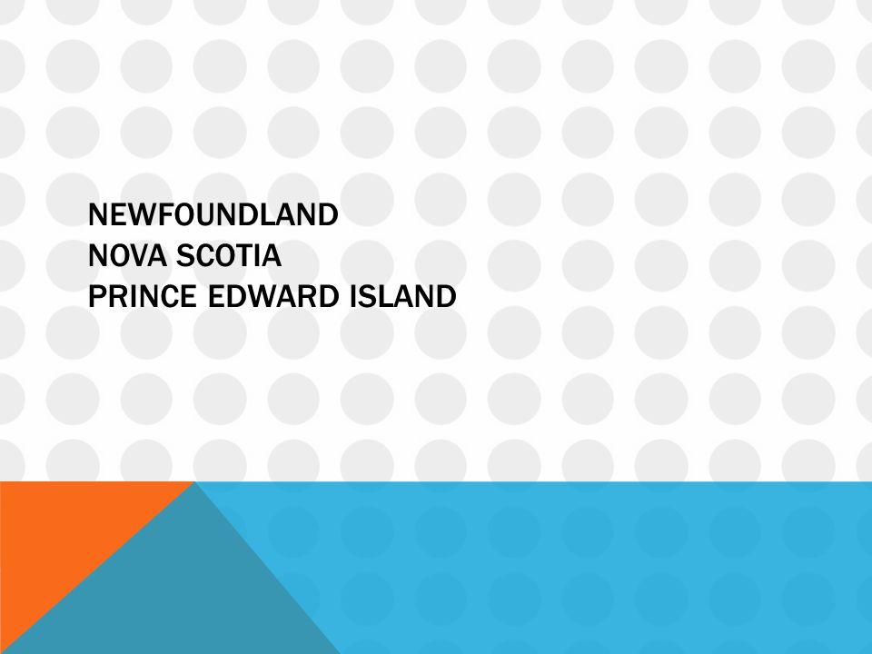 NEWFOUNDLAND NOVA SCOTIA PRINCE EDWARD ISLAND