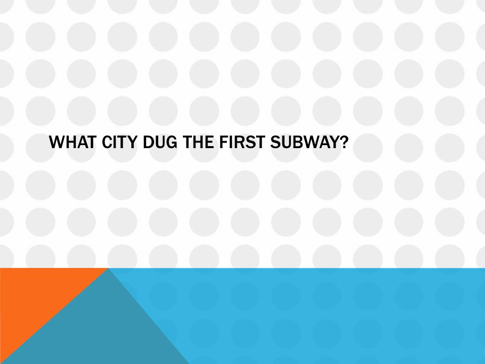 What city dug the first subway