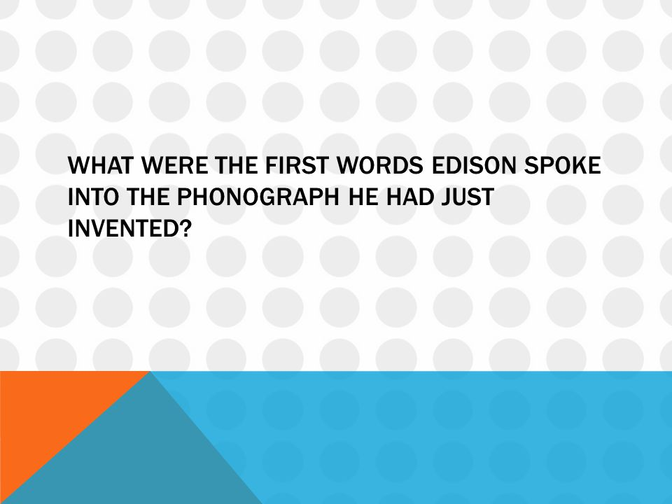 What were the first words Edison spoke into the phonograph he had just invented