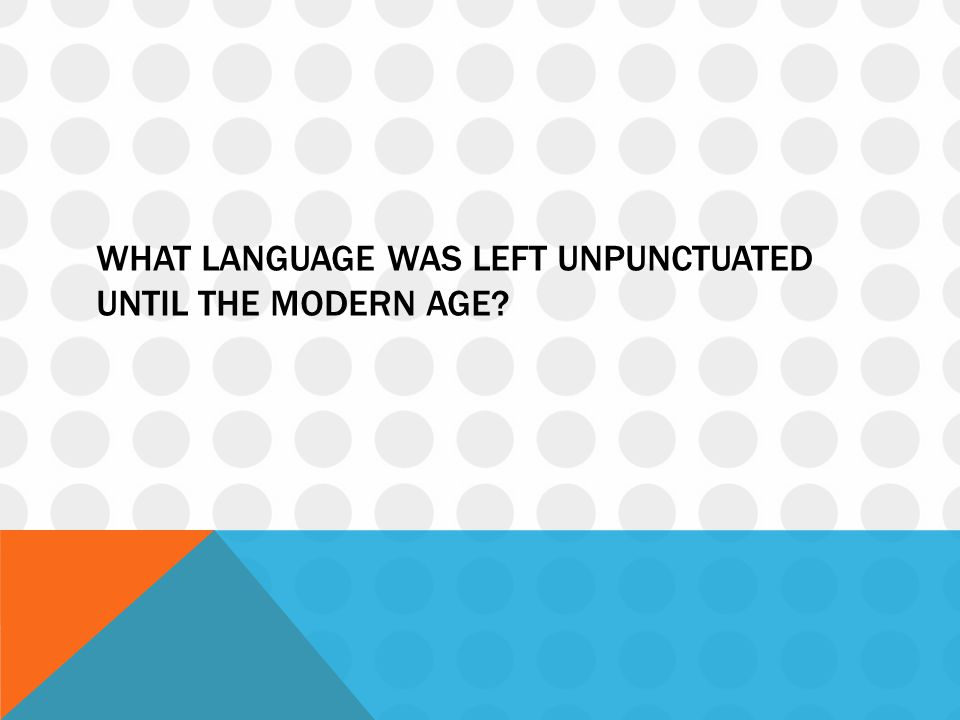 What language was left unpunctuated until the modern age