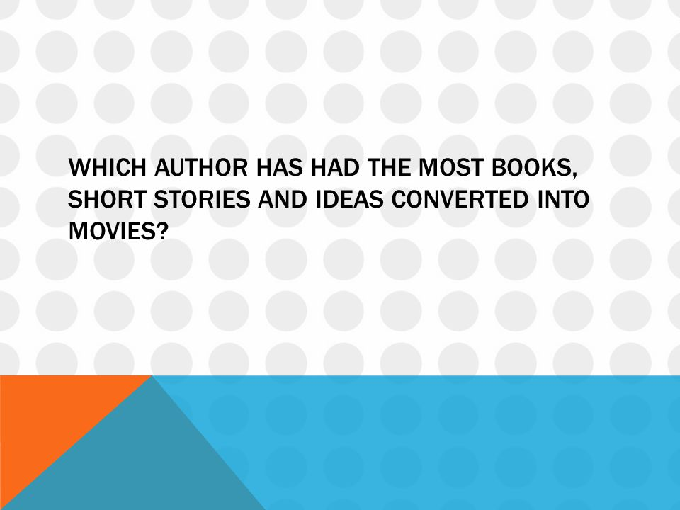 Which author has had the most books, short stories and ideas converted into movies
