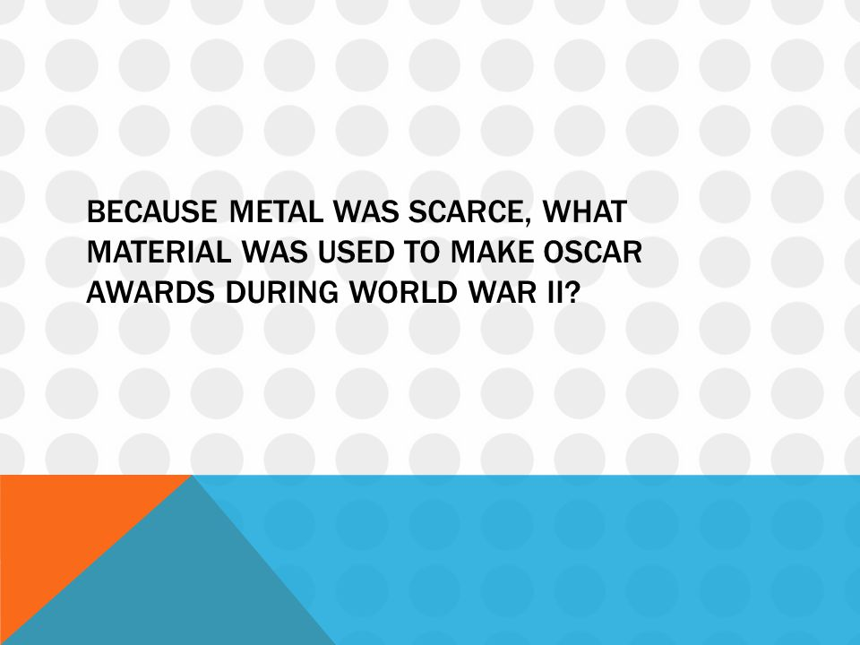 Because metal was scarce, what material was used to make oscar awards during world war ii