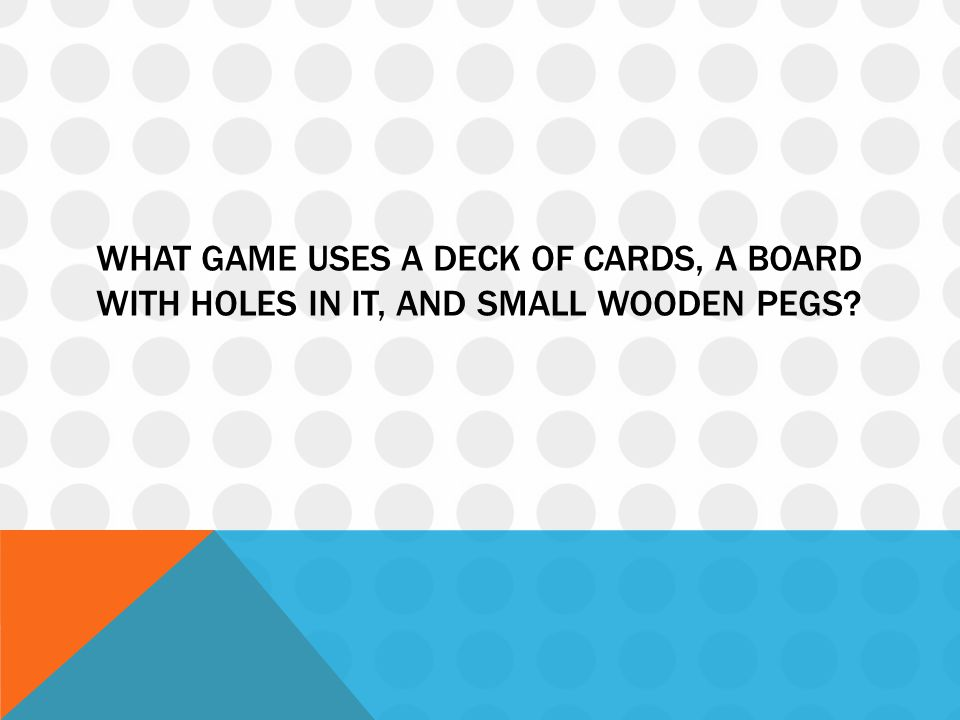 What game uses a deck of cards, a board with holes in it, and small wooden pegs