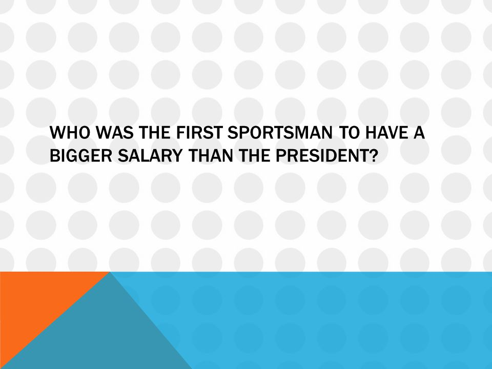 Who was the first sportsman to have a bigger salary than the president