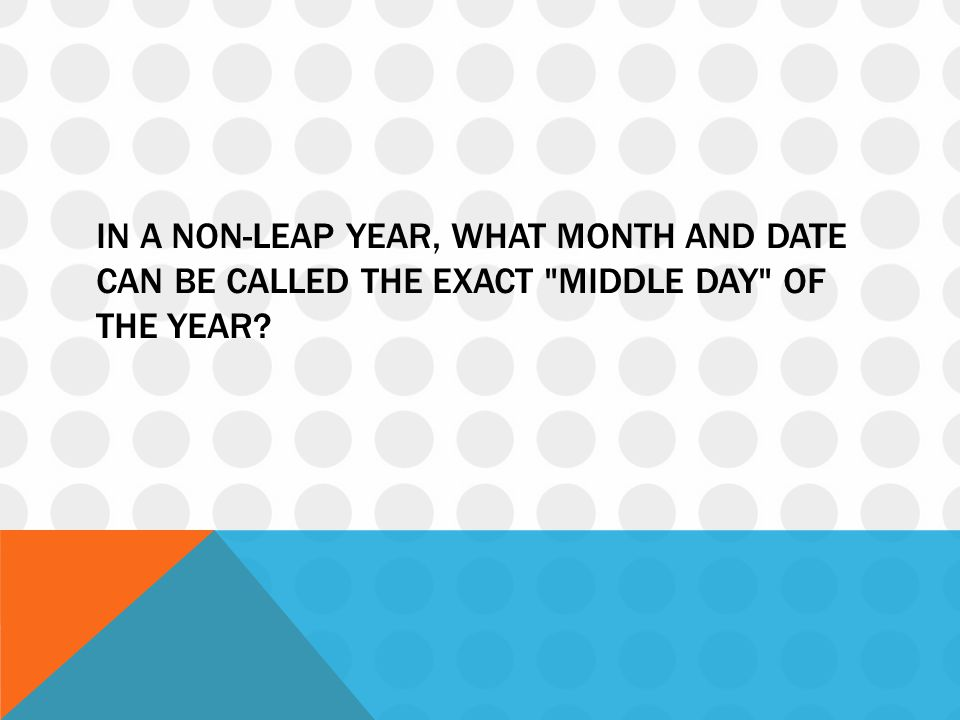 In a non-leap year, what month and date can be called the exact middle day of the year