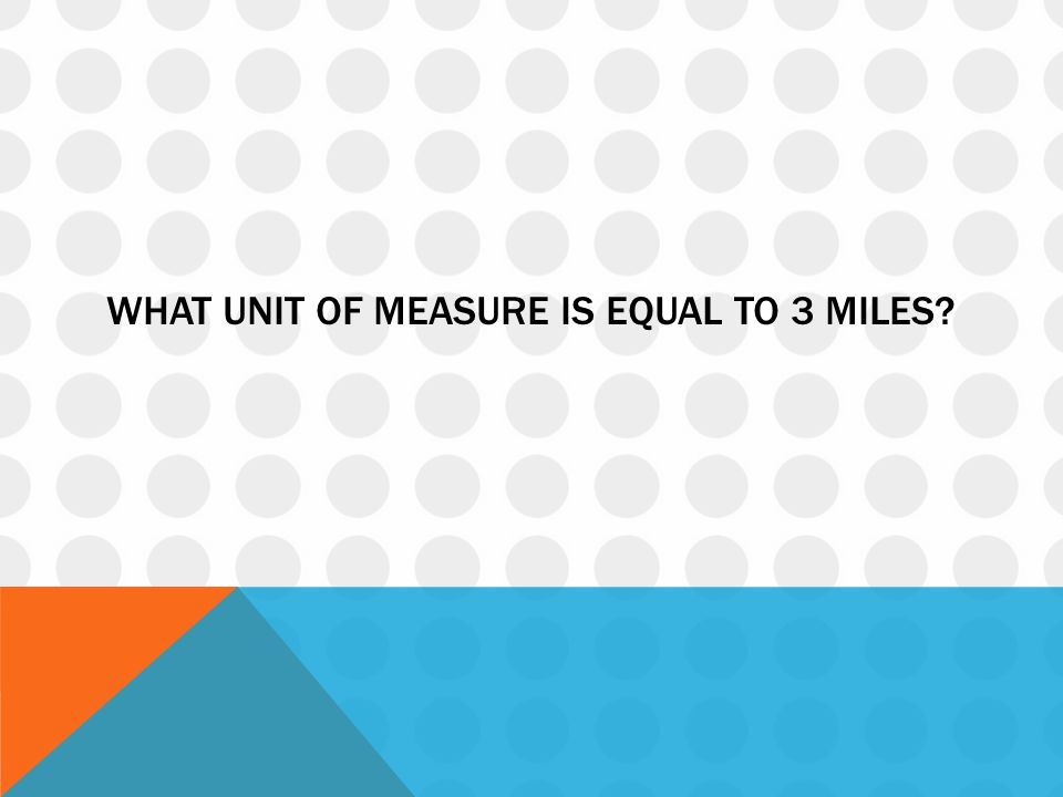What unit of measure is equal to 3 miles