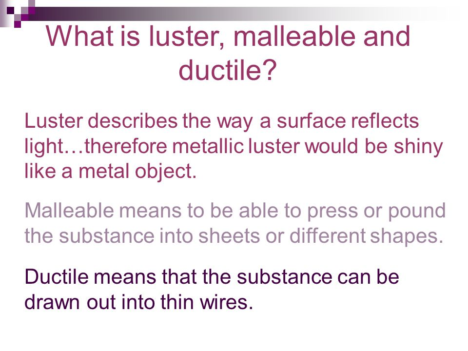 What is luster, malleable and ductile