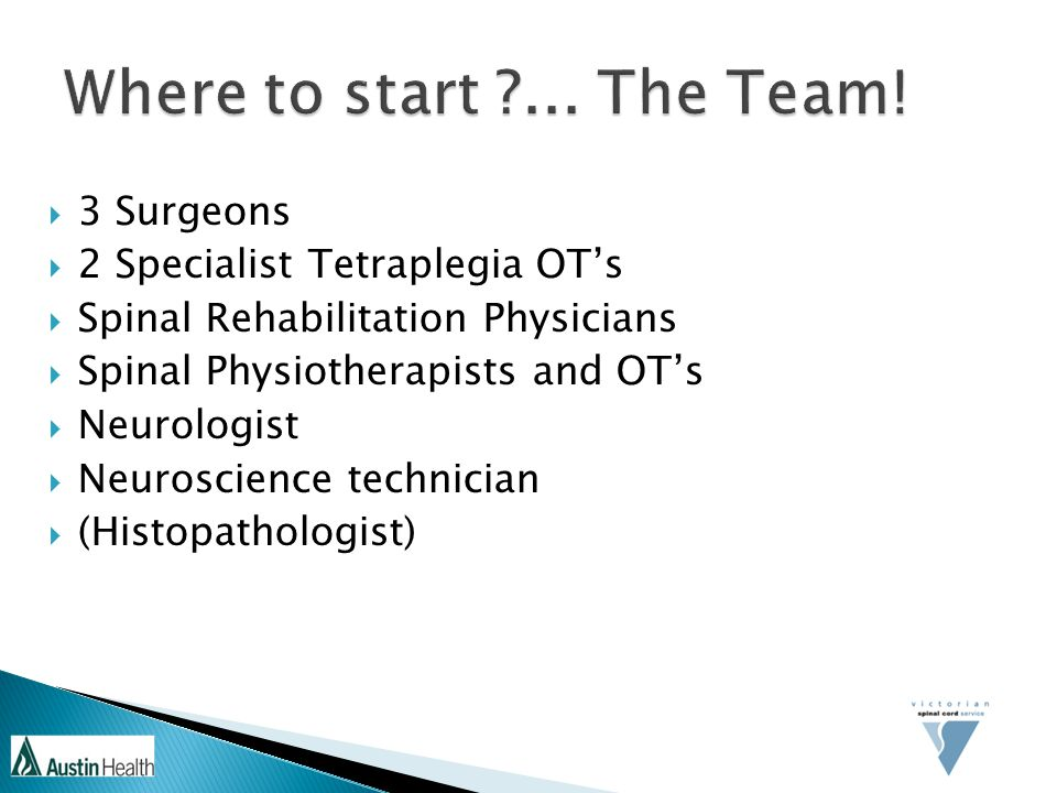 Where to start ... The Team! 3 Surgeons 2 Specialist Tetraplegia OT's