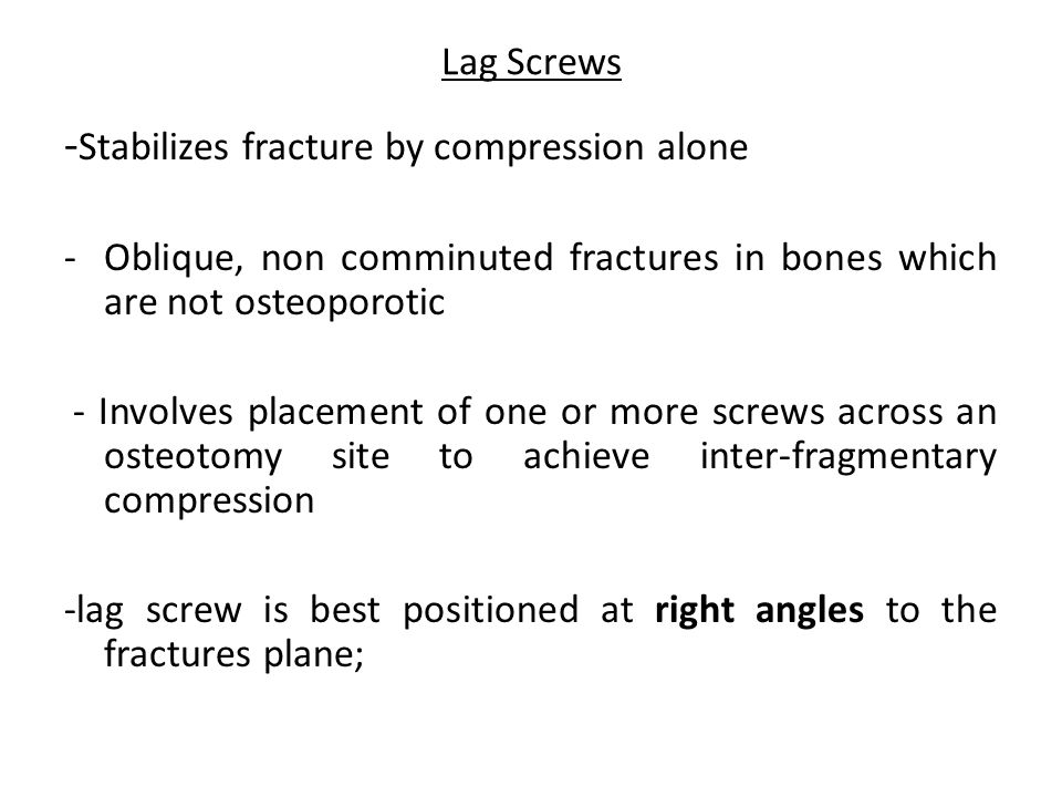 -Stabilizes fracture by compression alone