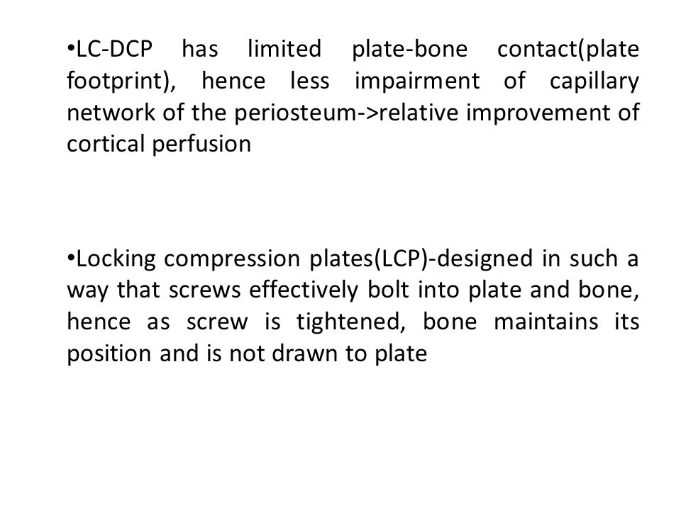LC-DCP has limited plate-bone contact(plate footprint), hence less impairment of capillary network of the periosteum->relative improvement of cortical perfusion