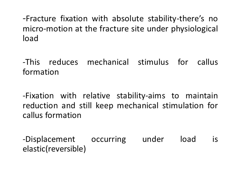 -Fracture fixation with absolute stability-there's no micro-motion at the fracture site under physiological load